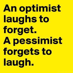 an-optimist-laughs-to-forget-a-pessimist-forgets-to-laugh